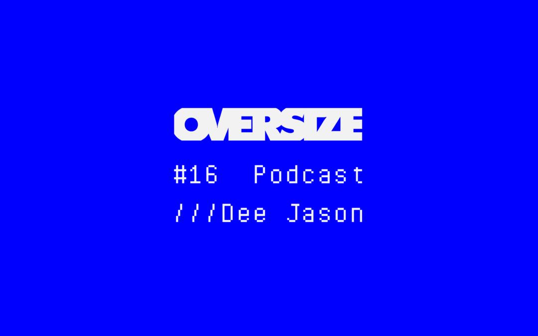 OVERSIZE Podcast #16. Dee Jason